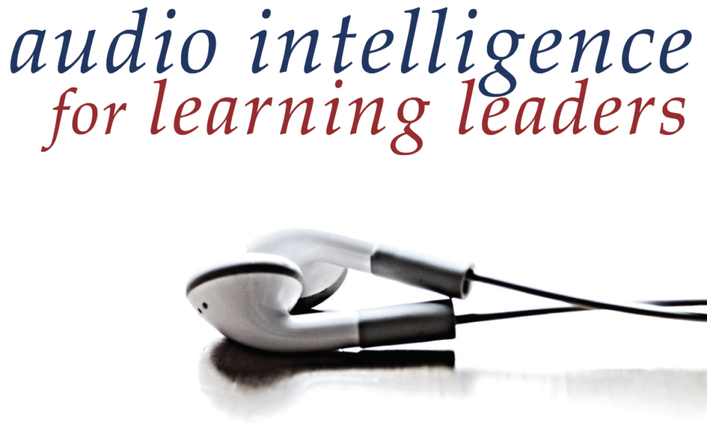 "Leading Learning Podcast ad - photo of earbuds, text ""audio intelligence for learning leaders"""